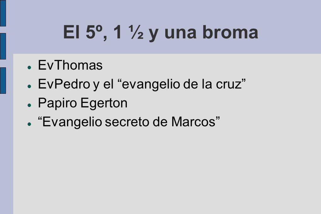El 5º, 1 ½ y una broma EvThomas EvPedro y el evangelio de la cruz Papiro Egerton Evangelio secreto de Marcos