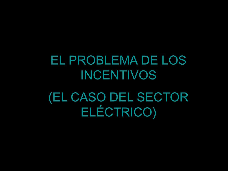 EL PROBLEMA DE LOS INCENTIVOS (EL CASO DEL SECTOR ELÉCTRICO)
