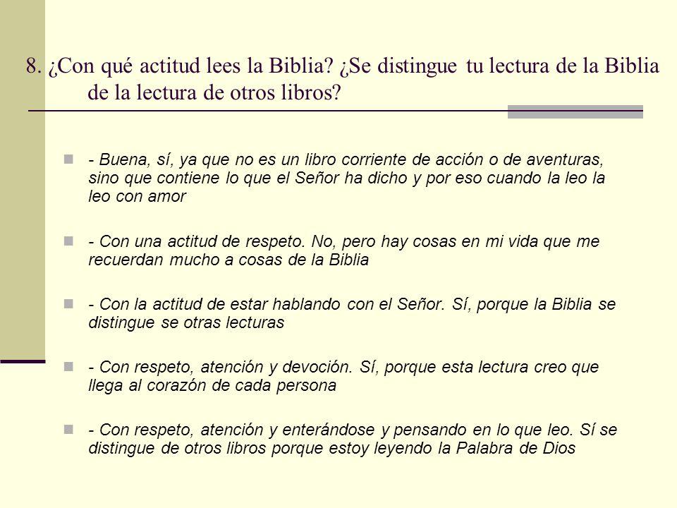 8. ¿Con qué actitud lees la Biblia? ¿Se distingue tu lectura de la Biblia de la lectura de otros libros? - Buena, sí, ya que no es un libro corriente