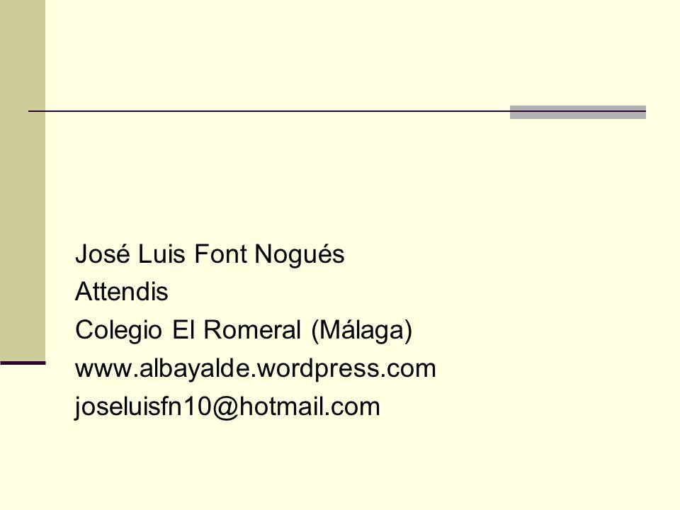 José Luis Font Nogués Attendis Colegio El Romeral (Málaga) www.albayalde.wordpress.com joseluisfn10@hotmail.com