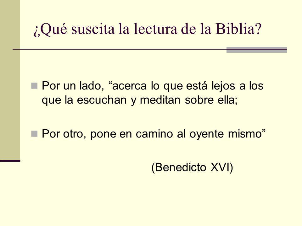 ¿Qué suscita la lectura de la Biblia? Por un lado, acerca lo que está lejos a los que la escuchan y meditan sobre ella; Por otro, pone en camino al oy