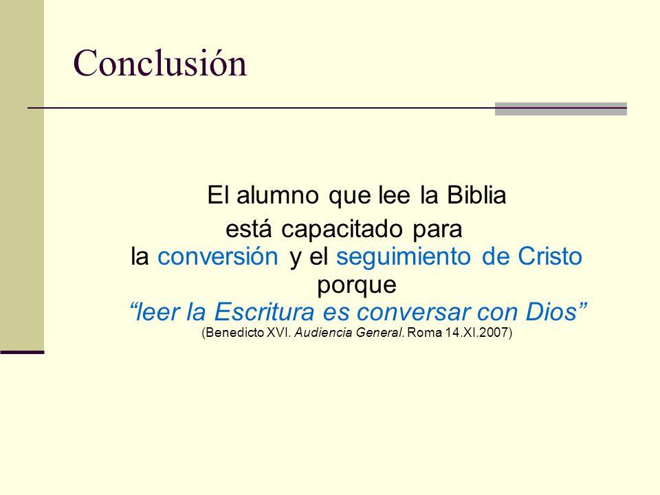 Conclusión El alumno que lee la Biblia está capacitado para la conversión y el seguimiento de Cristo porque leer la Escritura es conversar con Dios (B