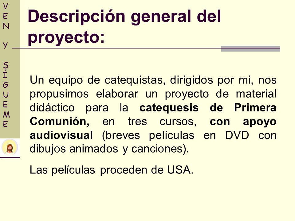 Descripción general del proyecto: VENYSÍGUEMEVENYSÍGUEME Un equipo de catequistas, dirigidos por mi, nos propusimos elaborar un proyecto de material d