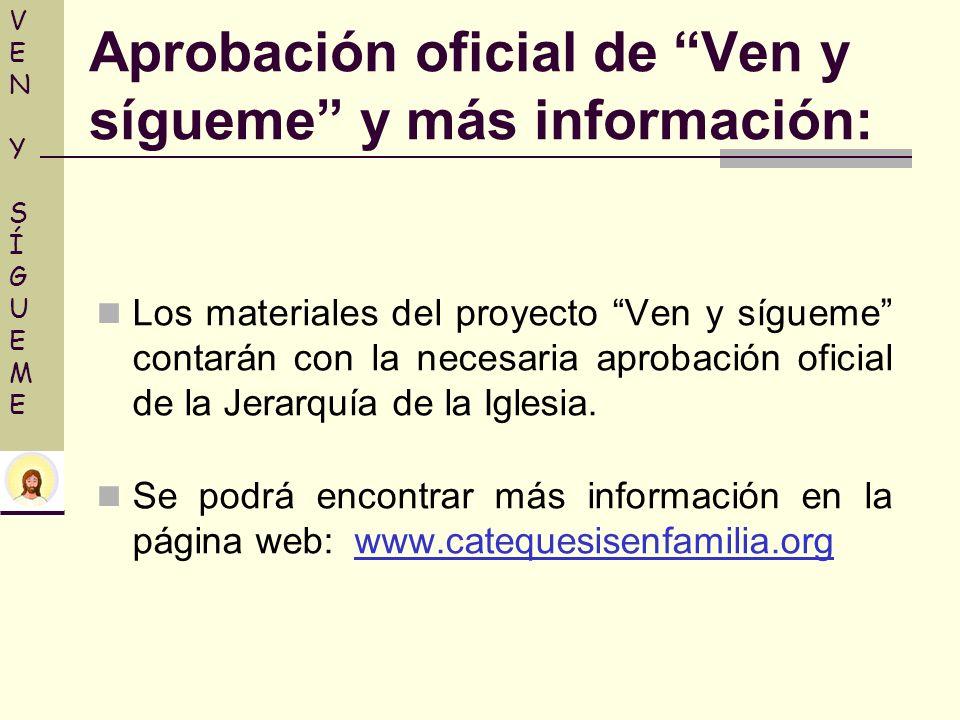 Los materiales del proyecto Ven y sígueme contarán con la necesaria aprobación oficial de la Jerarquía de la Iglesia. Se podrá encontrar más informaci