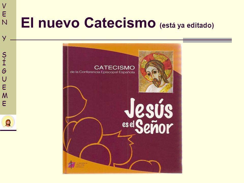VEN Y SÍGUEMEVEN Y SÍGUEME El nuevo Catecismo (está ya editado)