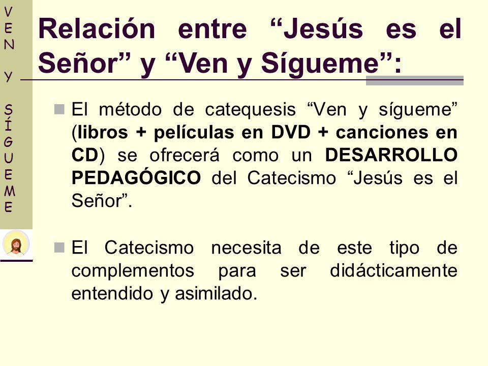 El método de catequesis Ven y sígueme (libros + películas en DVD + canciones en CD) se ofrecerá como un DESARROLLO PEDAGÓGICO del Catecismo Jesús es e