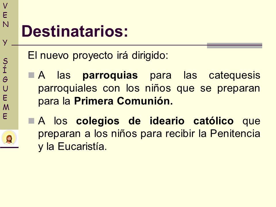 Destinatarios: El nuevo proyecto irá dirigido: A las parroquias para las catequesis parroquiales con los niños que se preparan para la Primera Comunió