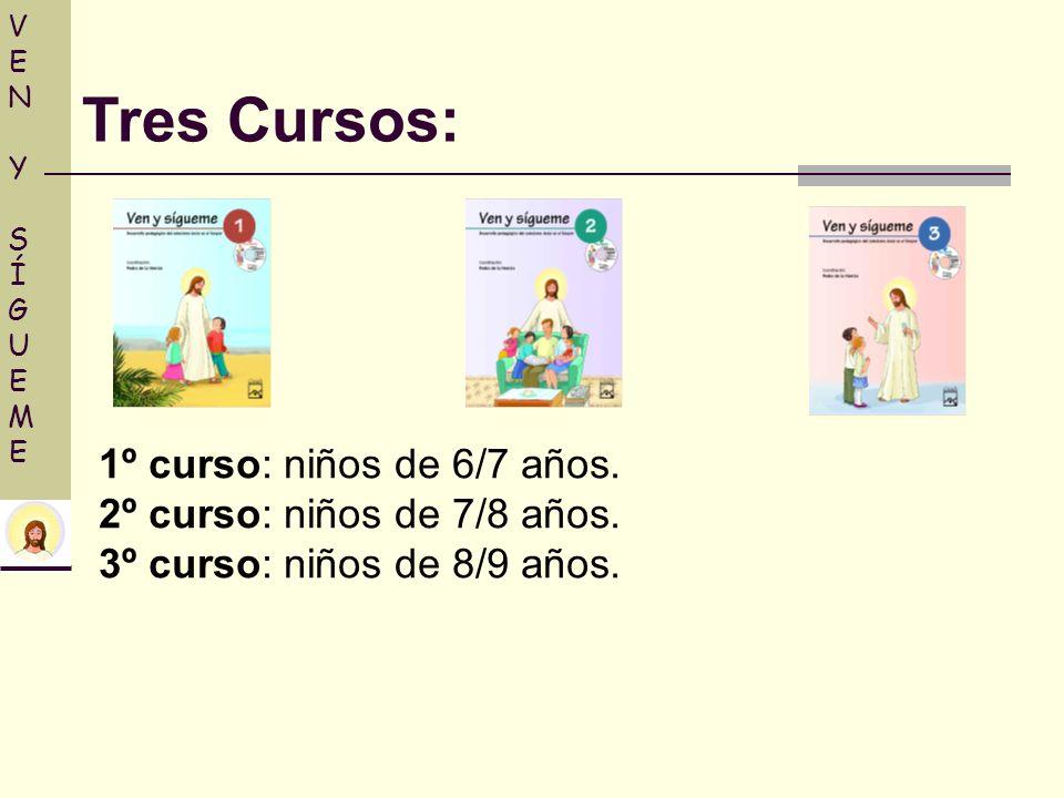 VEN Y SÍGUEMEVEN Y SÍGUEME Tres Cursos: 1º curso: niños de 6/7 años. 2º curso: niños de 7/8 años. 3º curso: niños de 8/9 años.