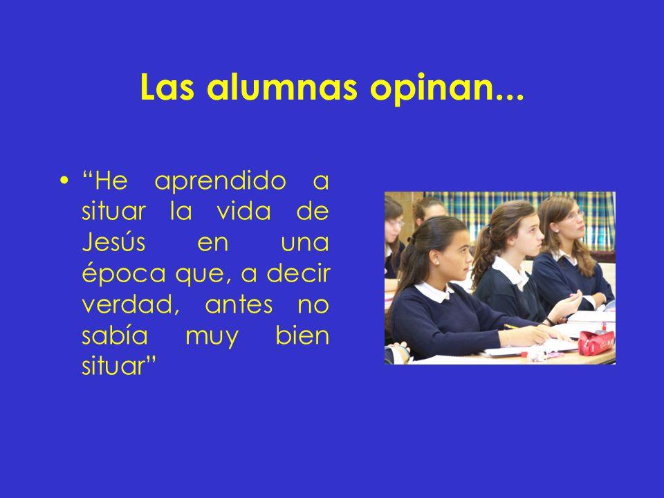 Las alumnas opinan... He aprendido a situar la vida de Jesús en una época que, a decir verdad, antes no sabía muy bien situar