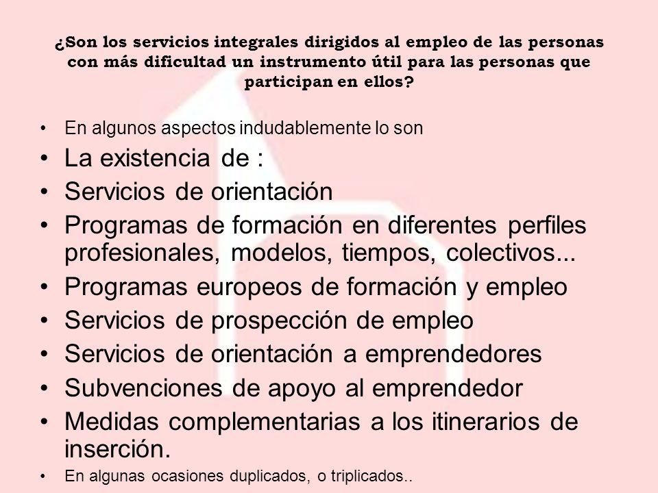 En algunos aspectos indudablemente lo son La existencia de : Servicios de orientación Programas de formación en diferentes perfiles profesionales, modelos, tiempos, colectivos...