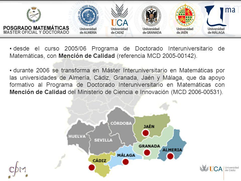 desde el curso 2005/06 Programa de Doctorado Interuniversitario de Matemáticas, con Mención de Calidad (referencia MCD 2005-00142).