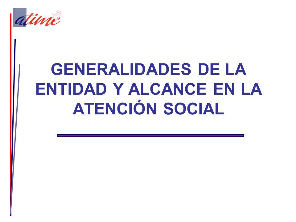 GENERALIDADES DE LA ENTIDAD Y ALCANCE EN LA ATENCIÓN SOCIAL