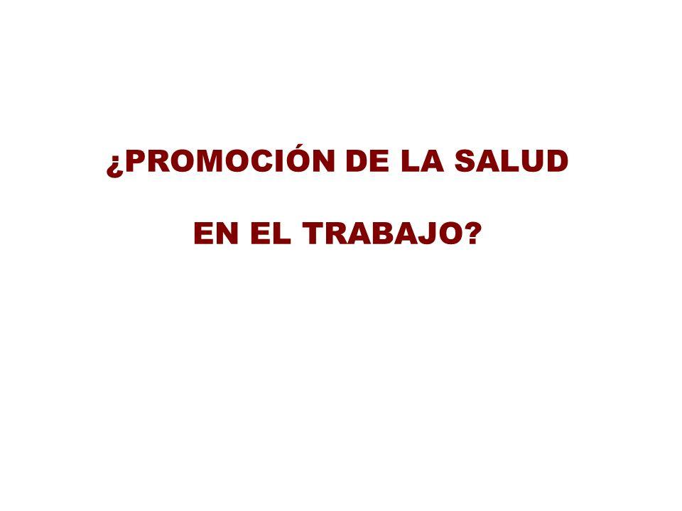 ¿PROMOCIÓN DE LA SALUD EN EL TRABAJO?