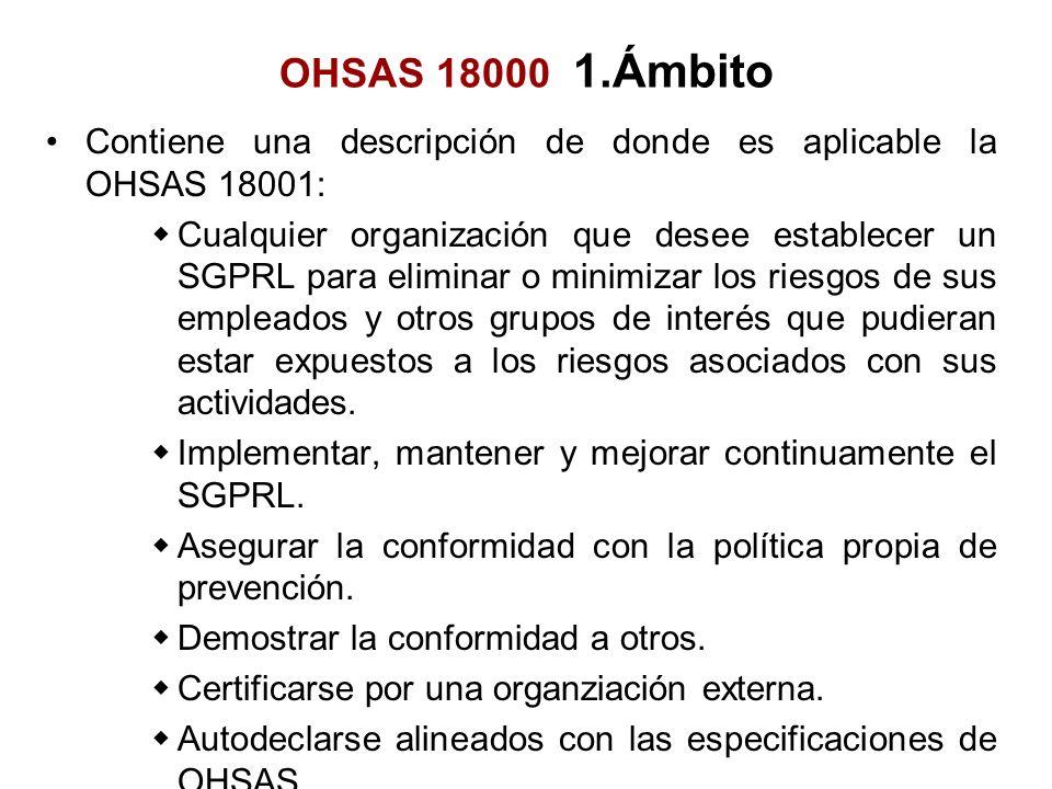 Contiene una descripción de donde es aplicable la OHSAS 18001: Cualquier organización que desee establecer un SGPRL para eliminar o minimizar los ries