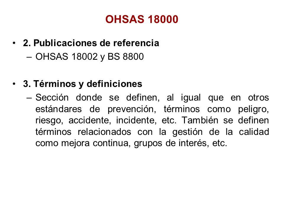 2. Publicaciones de referencia –OHSAS 18002 y BS 8800 3. Términos y definiciones –Sección donde se definen, al igual que en otros estándares de preven