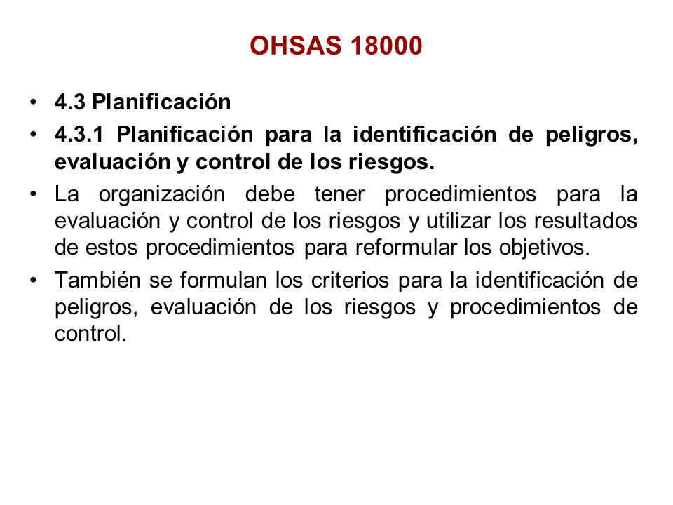 4.3 Planificación 4.3.1 Planificación para la identificación de peligros, evaluación y control de los riesgos. La organización debe tener procedimient