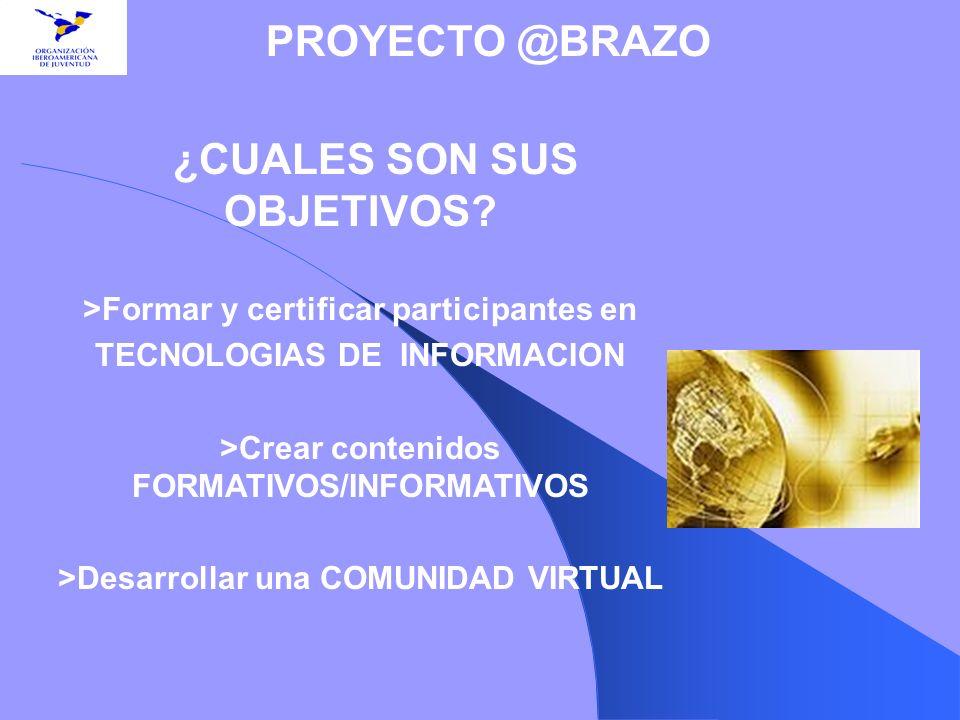 ¿CUALES SON SUS OBJETIVOS? >Formar y certificar participantes en TECNOLOGIAS DE INFORMACION >Crear contenidos FORMATIVOS/INFORMATIVOS >Desarrollar una