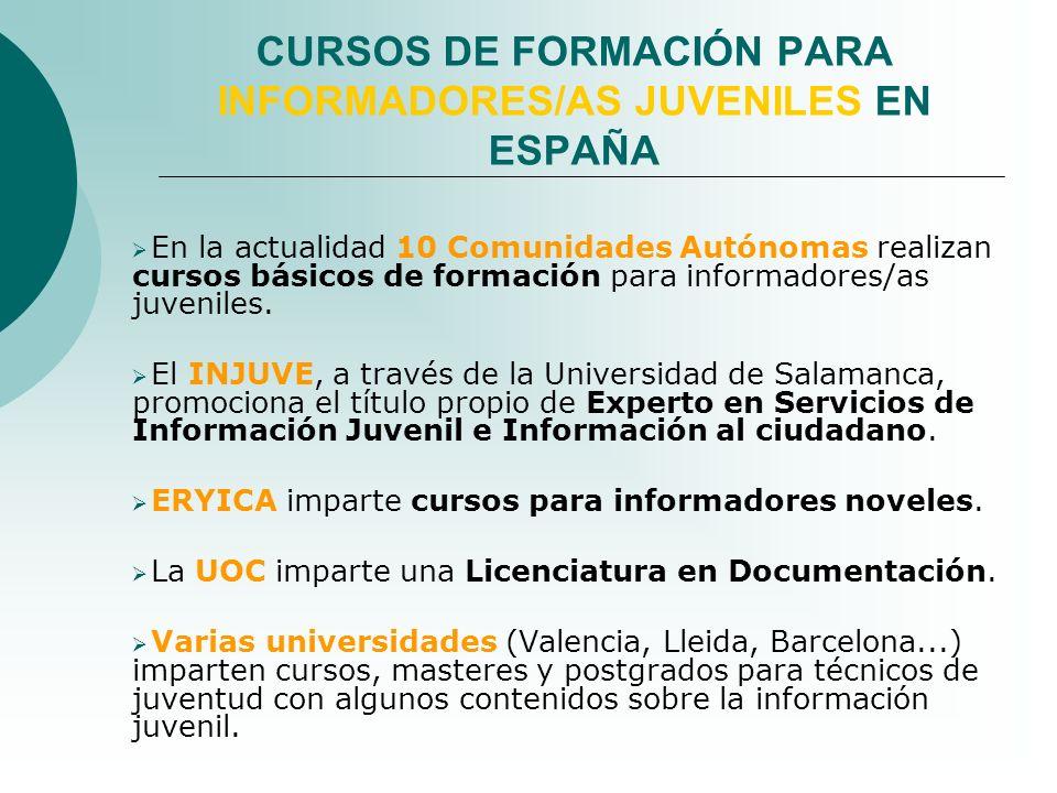 CURSOS DE FORMACIÓN PARA INFORMADORES/AS JUVENILES EN ESPAÑA En la actualidad 10 Comunidades Autónomas realizan cursos básicos de formación para infor