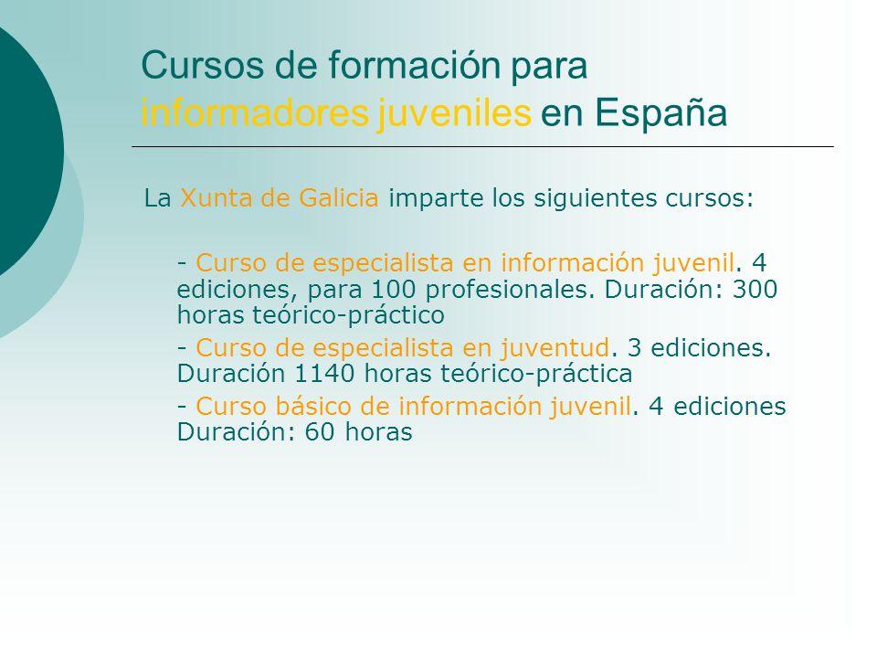 Cursos de formación para informadores juveniles en España La Xunta de Galicia imparte los siguientes cursos: - Curso de especialista en información ju