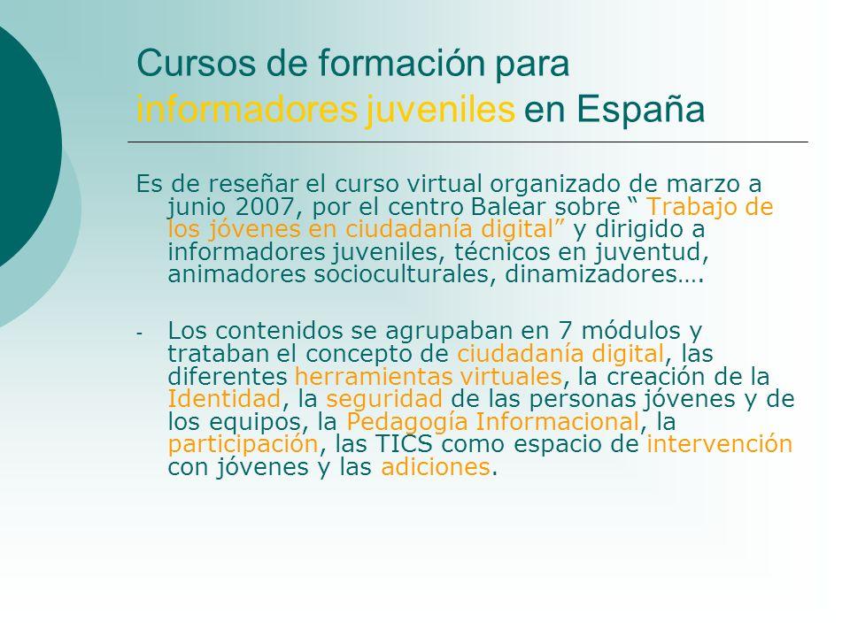 Cursos de formación para informadores juveniles en España Es de reseñar el curso virtual organizado de marzo a junio 2007, por el centro Balear sobre