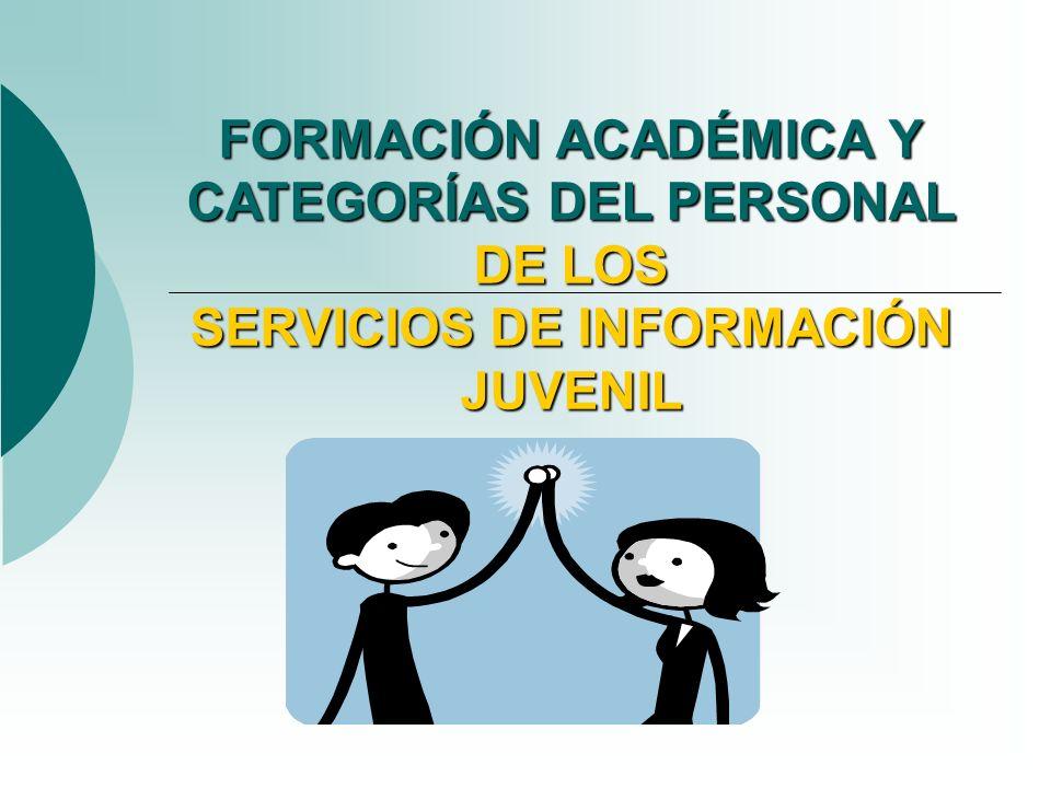 FORMACIÓN ACADÉMICA Y CATEGORÍAS DEL PERSONAL DE LOS SERVICIOS DE INFORMACIÓN JUVENIL