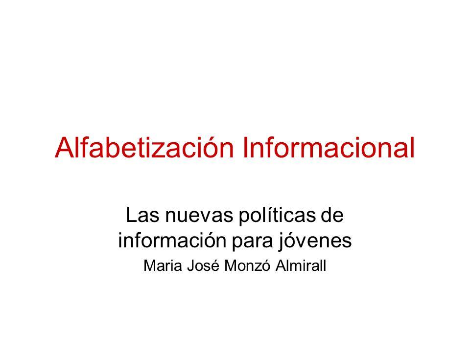 Alfabetización Informacional Las nuevas políticas de información para jóvenes Maria José Monzó Almirall