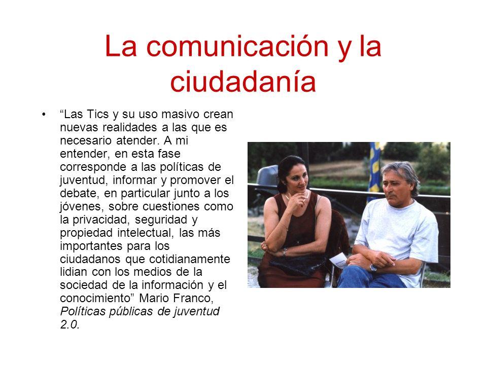 La comunicación y la ciudadanía Las Tics y su uso masivo crean nuevas realidades a las que es necesario atender.