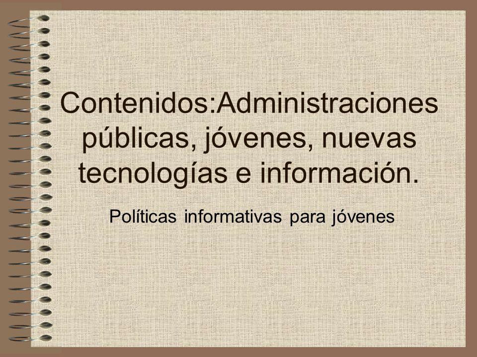 Contenidos:Administraciones públicas, jóvenes, nuevas tecnologías e información.