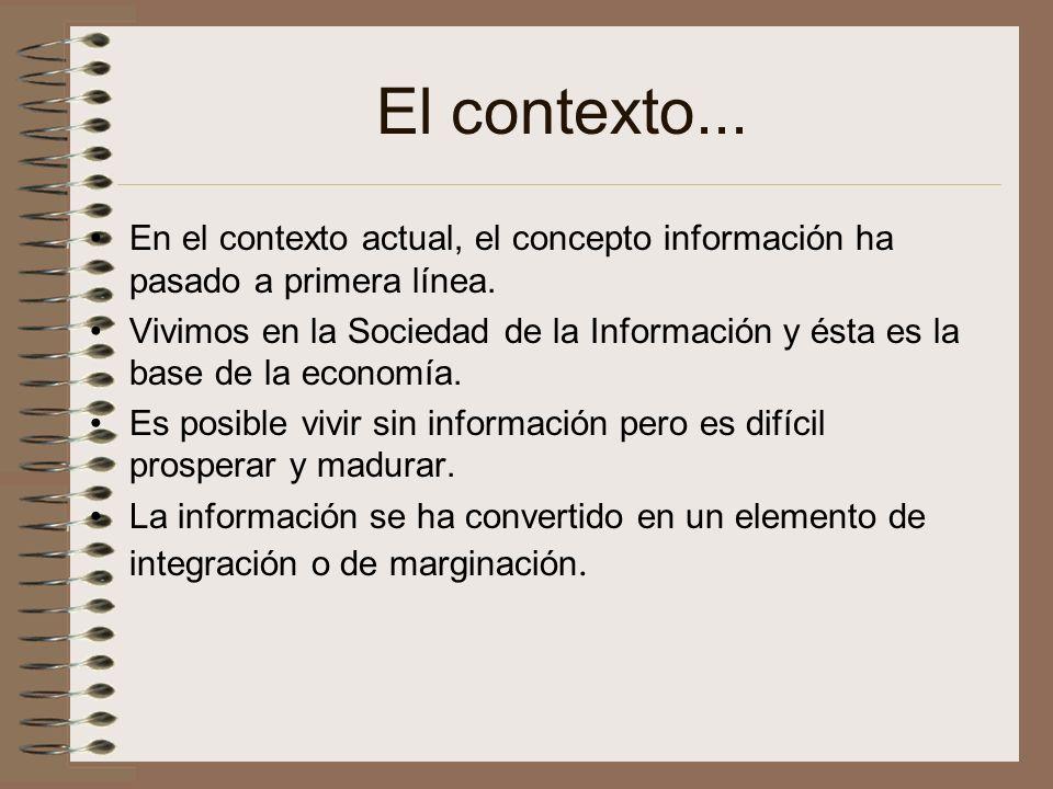 El contexto... En el contexto actual, el concepto información ha pasado a primera línea.