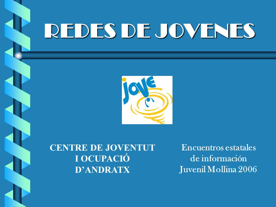 REDES DE JOVENES Encuentros estatales de información Juvenil Mollina 2006 CENTRE DE JOVENTUT I OCUPACIÓ DANDRATX