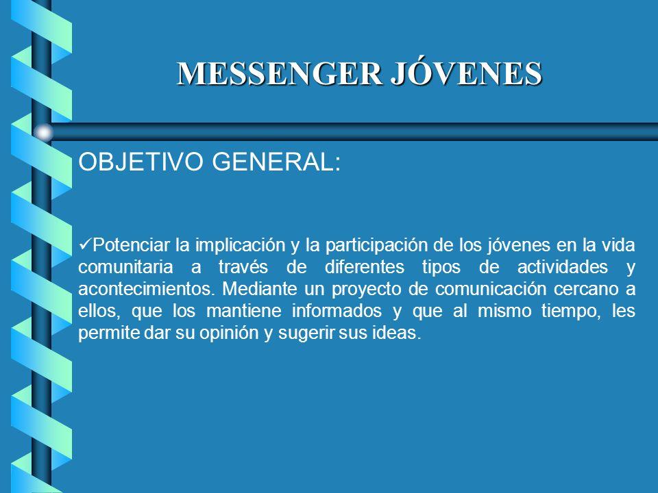MESSENGER JÓVENES OBJETIVO GENERAL: Potenciar la implicación y la participación de los jóvenes en la vida comunitaria a través de diferentes tipos de actividades y acontecimientos.