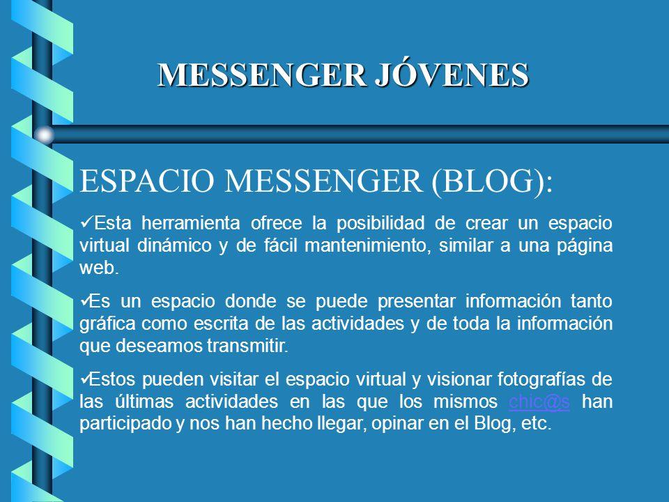 MESSENGER JÓVENES ESPACIO MESSENGER (BLOG): Esta herramienta ofrece la posibilidad de crear un espacio virtual dinámico y de fácil mantenimiento, similar a una página web.