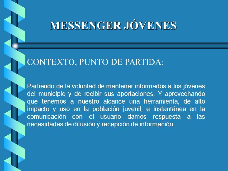MESSENGER JÓVENES CONTEXTO, PUNTO DE PARTIDA: Partiendo de la voluntad de mantener informados a los jóvenes del municipio y de recibir sus aportaciones.