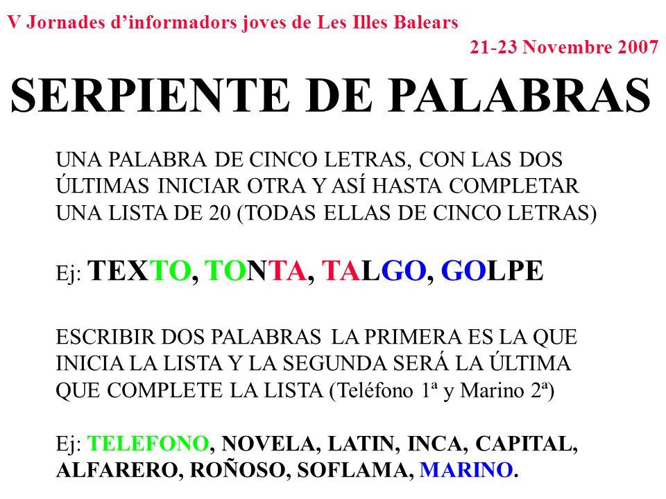 V Jornades dinformadors joves de Les Illes Balears 21-23 Novembre 2007 SERPIENTE DE PALABRAS UNA PALABRA DE CINCO LETRAS, CON LAS DOS ÚLTIMAS INICIAR