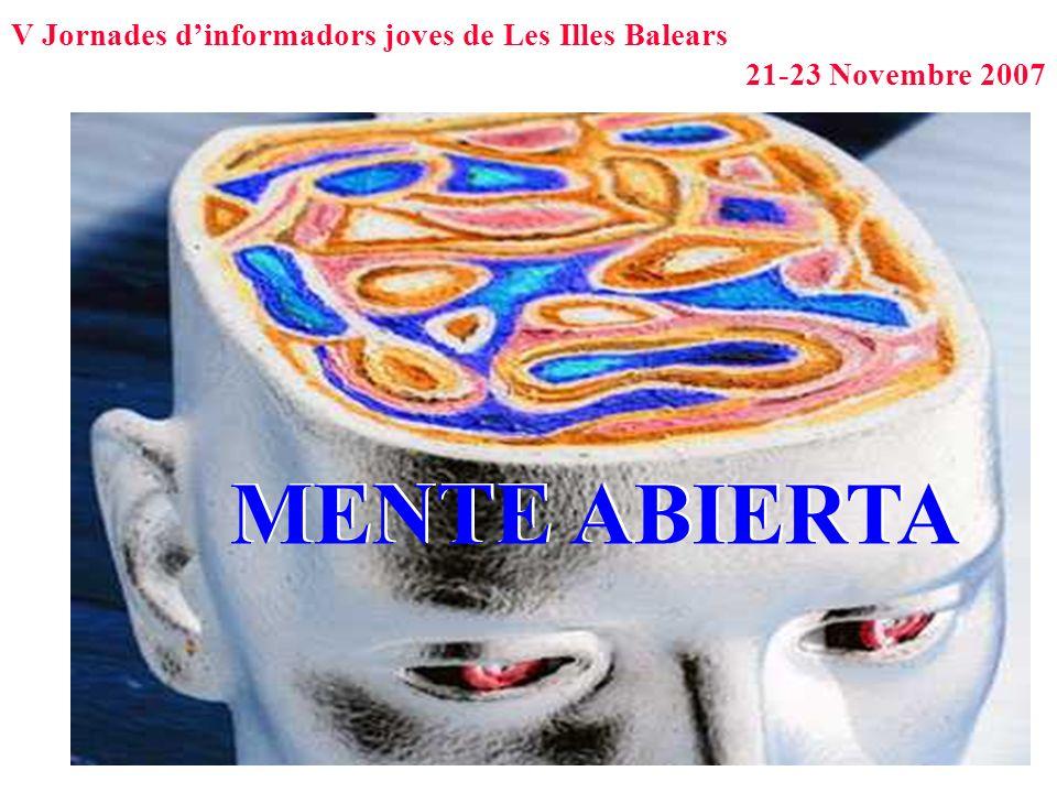 V Jornades dinformadors joves de Les Illes Balears 21-23 Novembre 2007 MENTE ABIERTA