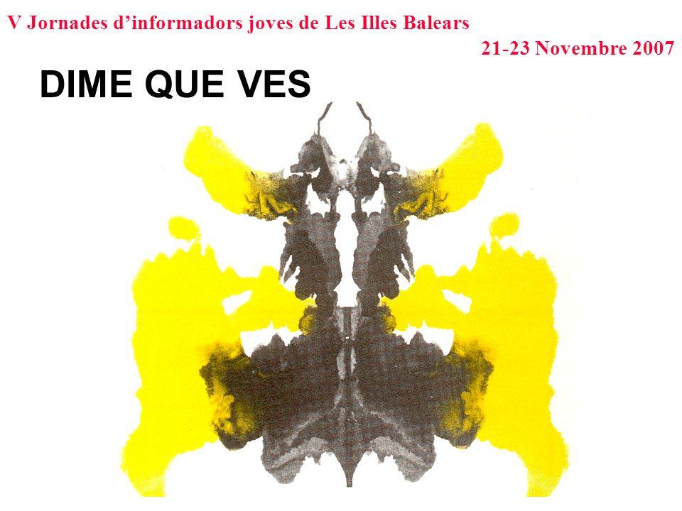 V Jornades dinformadors joves de Les Illes Balears 21-23 Novembre 2007 DIME QUE VES