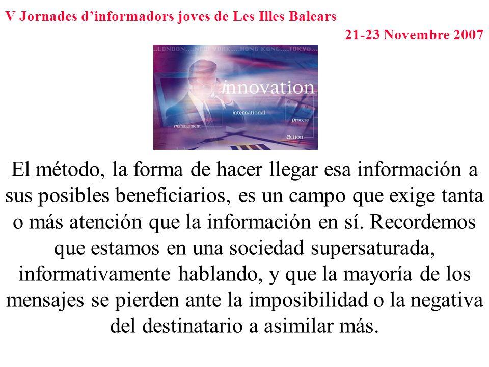 V Jornades dinformadors joves de Les Illes Balears 21-23 Novembre 2007 El método, la forma de hacer llegar esa información a sus posibles beneficiario