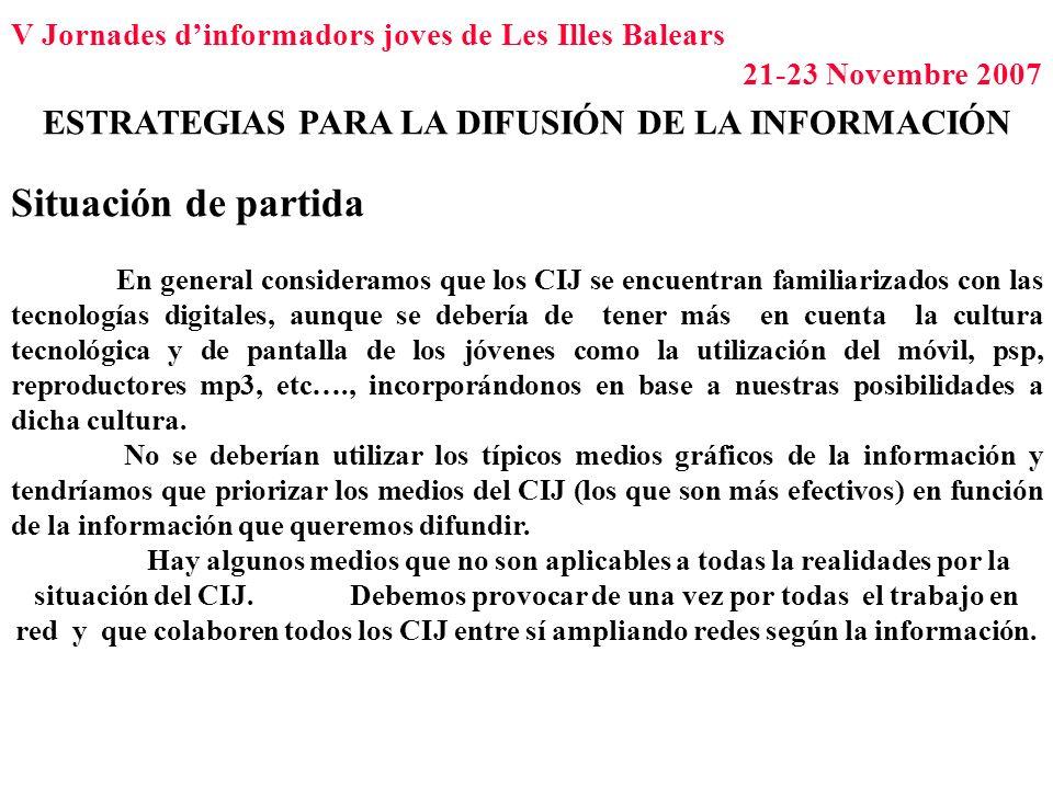 V Jornades dinformadors joves de Les Illes Balears 21-23 Novembre 2007 ESTRATEGIAS PARA LA DIFUSIÓN DE LA INFORMACIÓN Situación de partida En general