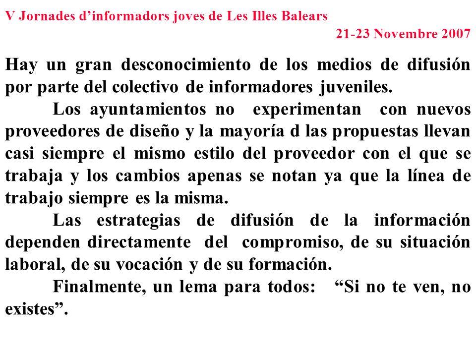 V Jornades dinformadors joves de Les Illes Balears 21-23 Novembre 2007 Hay un gran desconocimiento de los medios de difusión por parte del colectivo d