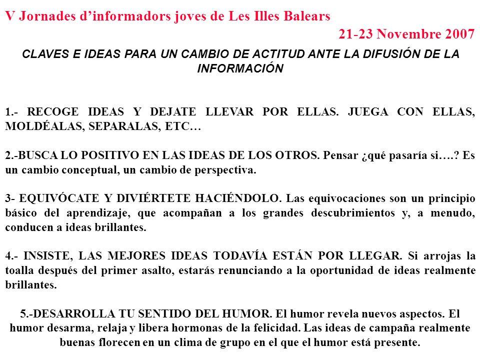 V Jornades dinformadors joves de Les Illes Balears 21-23 Novembre 2007 CLAVES E IDEAS PARA UN CAMBIO DE ACTITUD ANTE LA DIFUSIÓN DE LA INFORMACIÓN 1.-