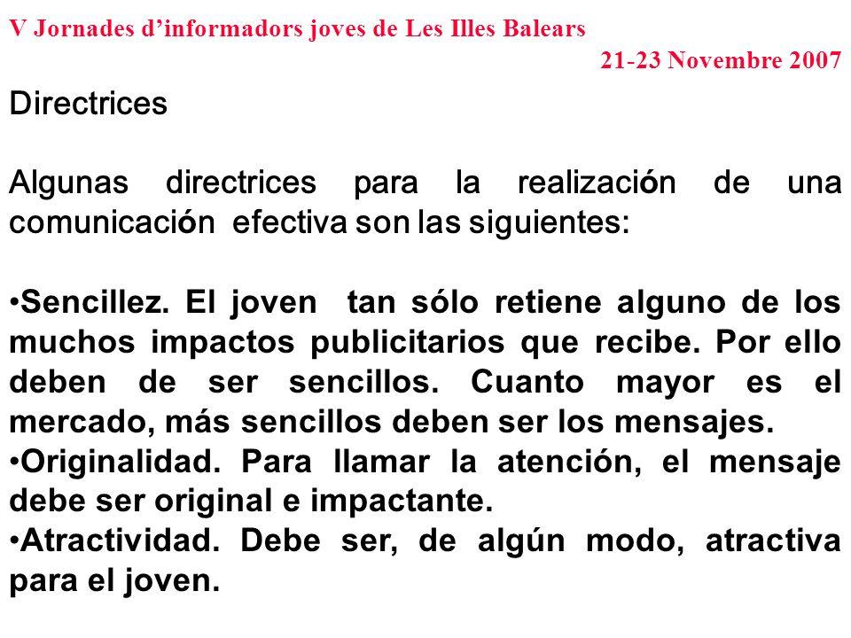 V Jornades dinformadors joves de Les Illes Balears 21-23 Novembre 2007 Directrices Algunas directrices para la realizaci ó n de una comunicaci ó n efe