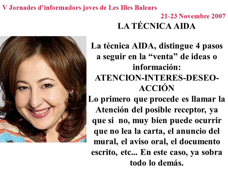 V Jornades dinformadors joves de Les Illes Balears 21-23 Novembre 2007 LA TÉCNICA AIDA La técnica AIDA, distingue 4 pasos a seguir en la venta de idea