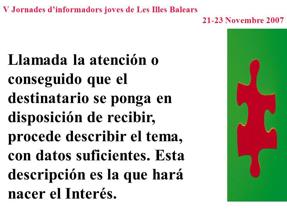V Jornades dinformadors joves de Les Illes Balears 21-23 Novembre 2007 Llamada la atención o conseguido que el destinatario se ponga en disposición de