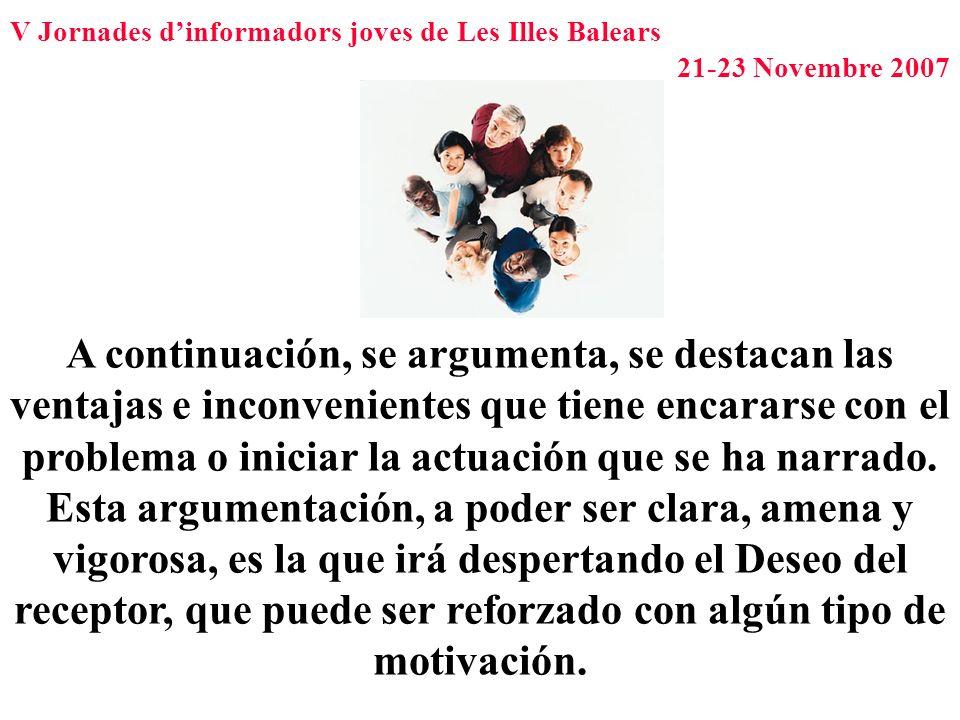 V Jornades dinformadors joves de Les Illes Balears 21-23 Novembre 2007 A continuación, se argumenta, se destacan las ventajas e inconvenientes que tie