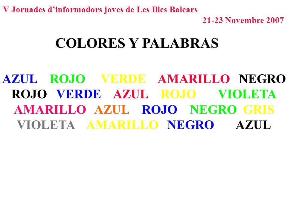V Jornades dinformadors joves de Les Illes Balears 21-23 Novembre 2007 COLORES Y PALABRAS AZUL ROJO VERDE AMARILLO NEGRO ROJO VERDE AZUL ROJO VIOLETA
