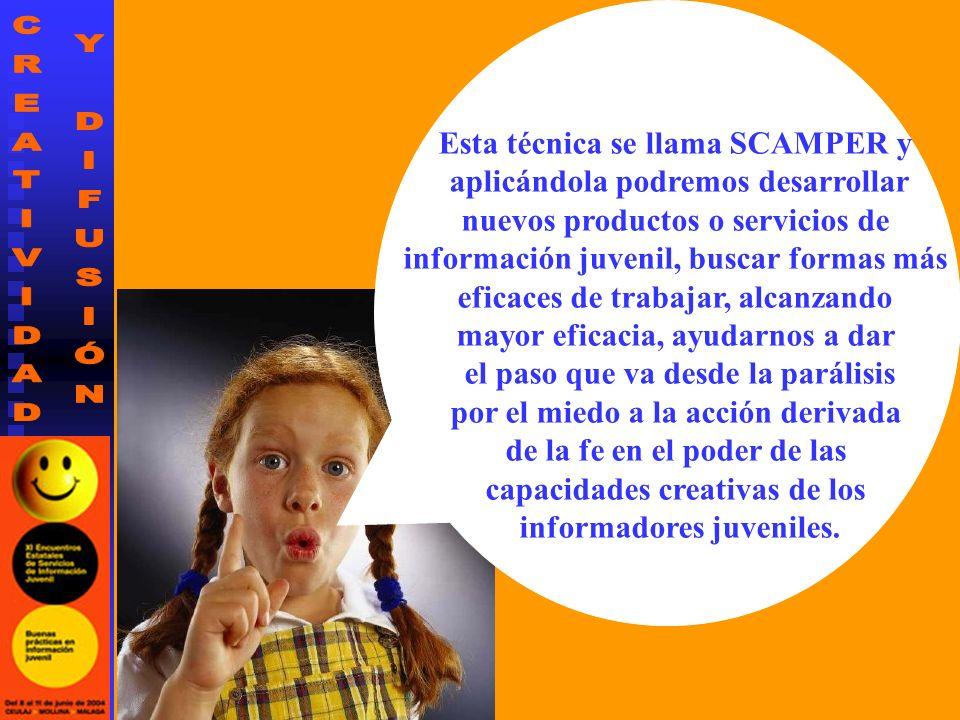 Esta técnica se llama SCAMPER y aplicándola podremos desarrollar nuevos productos o servicios de información juvenil, buscar formas más eficaces de tr
