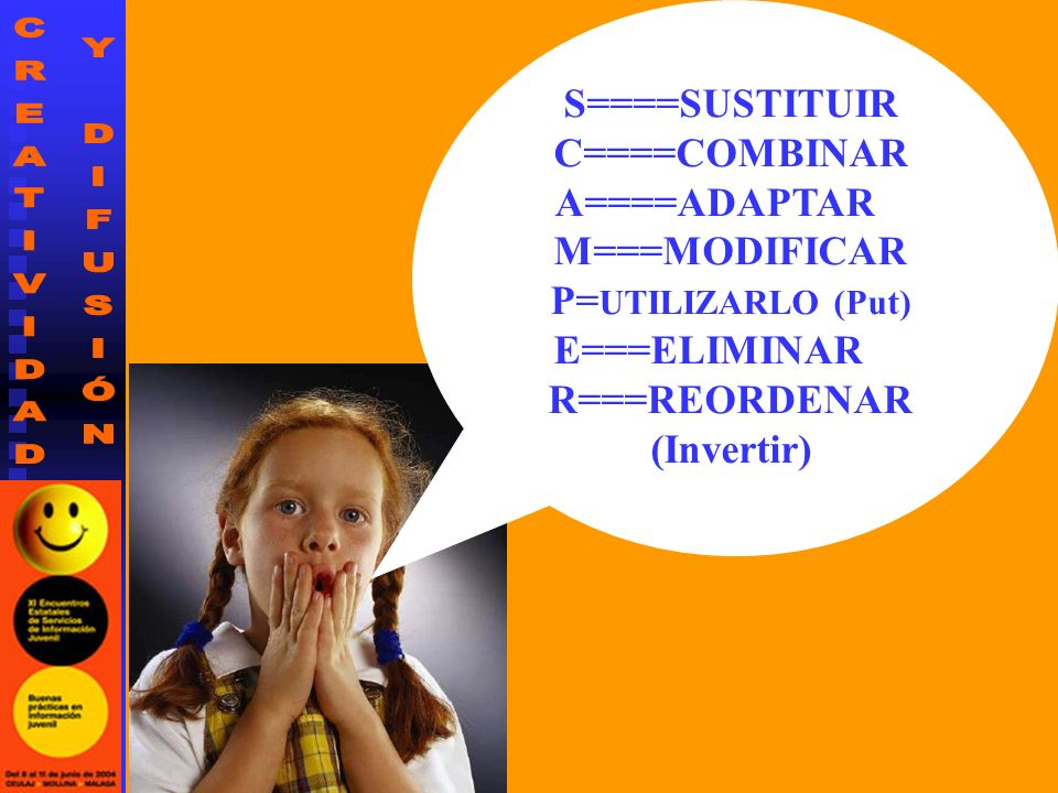 S====SUSTITUIR C====COMBINAR A====ADAPTAR M===MODIFICAR P= UTILIZARLO (Put) E===ELIMINAR R===REORDENAR (Invertir)