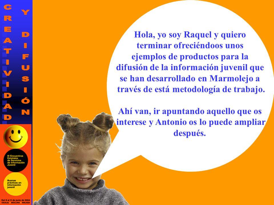 Hola, yo soy Raquel y quiero terminar ofreciéndoos unos ejemplos de productos para la difusión de la información juvenil que se han desarrollado en Marmolejo a través de está metodología de trabajo.