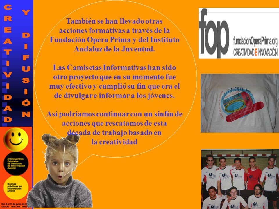 También se han llevado otras acciones formativas a través de la Fundación Opera Prima y del Instituto Andaluz de la Juventud. Las Camisetas Informativ