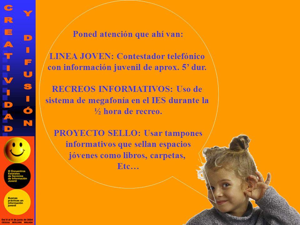 Poned atención que ahí van: LINEA JOVEN: Contestador telefónico con información juvenil de aprox. 5 dur. RECREOS INFORMATIVOS: Uso de sistema de megaf